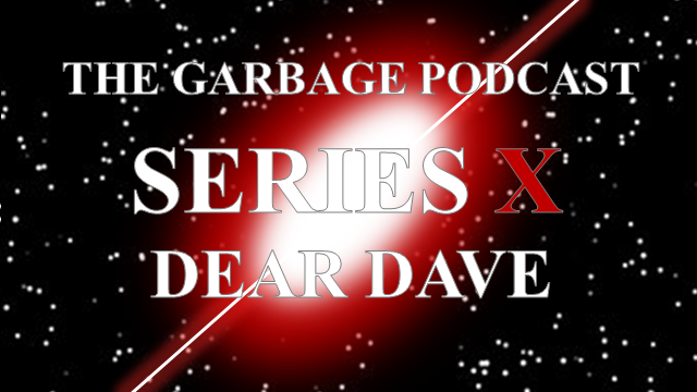 The Garbage Podcast Series X Dear Dave