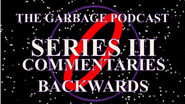 Garbage Podcast Series III Backwards