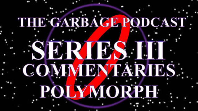 Garbage Podcast Series III Polymorph