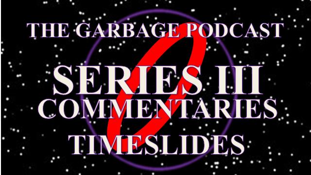 Garbage Podcast Series III Timeslides
