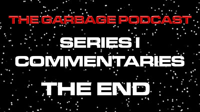 The Garbage Podcast Series I Commentary The End