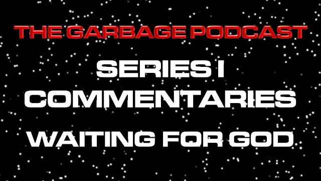 The Garbage Podcast Series I Commentary Waiting for God