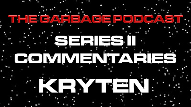 The Garbage Podcast Series II Commentary Kryten