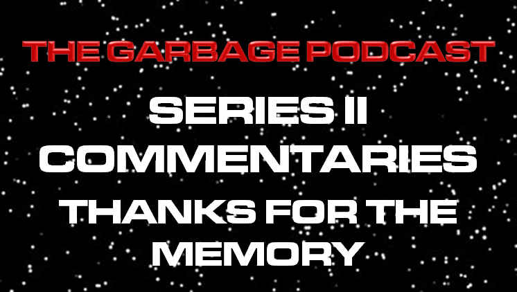 The Garbage Podcast Series II Commentary Thanks for the Memory