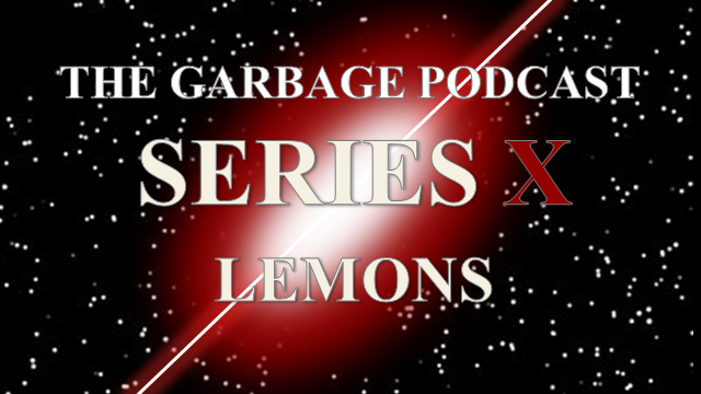 The Garbage Podcast Series X Lemons