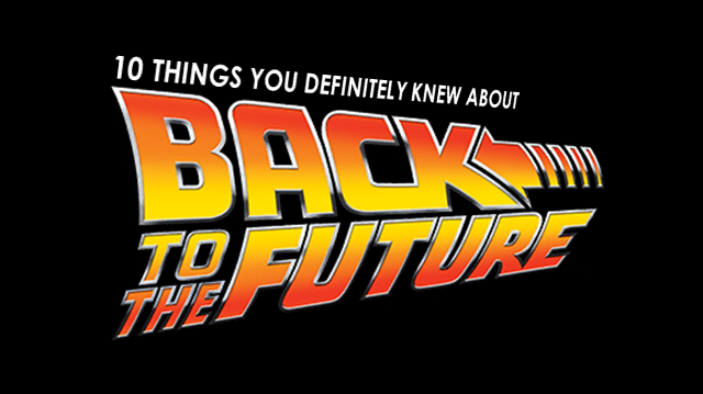 10 things you definitely knew about Back to the Future