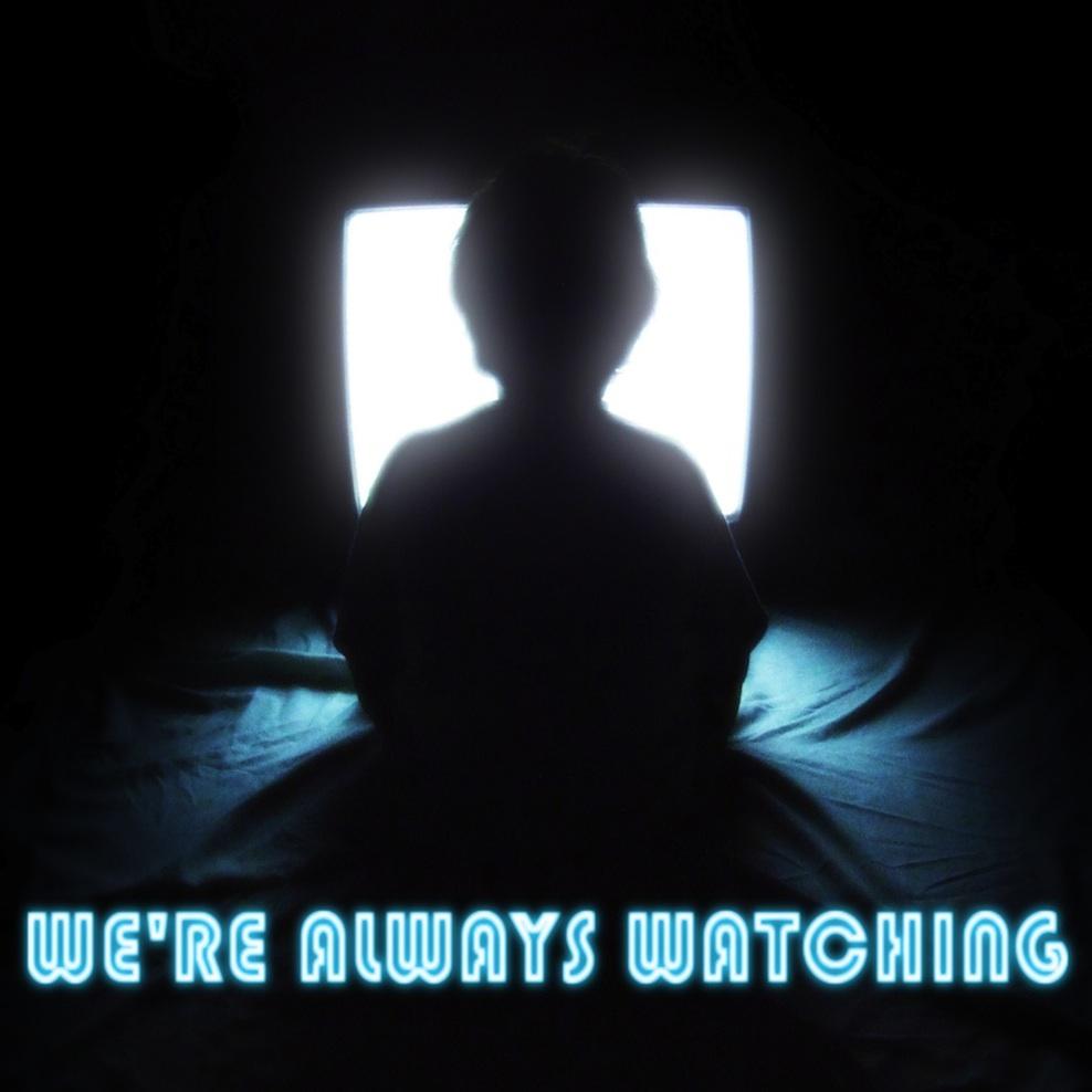 We're Always Watching