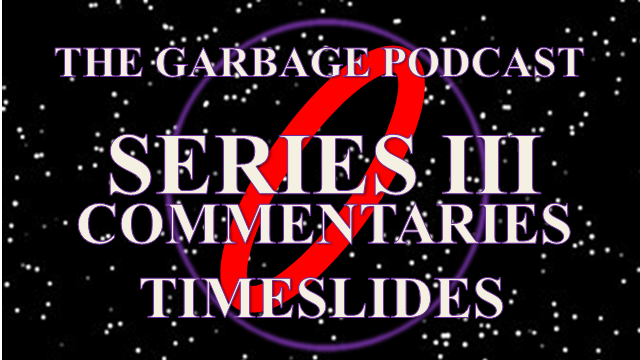 Garbage Podcast Series III Timeslides