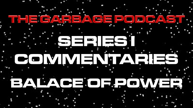 The Garbage Podcast Series I Commentary Balance of Power