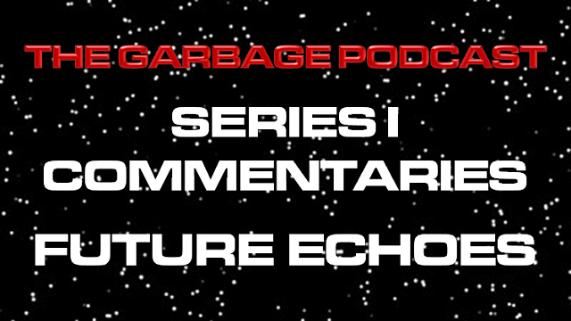 The Garbage Podcast Series I Commentary Future Echoes