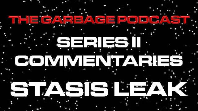 The Garbage Podcast Series II Commentary Stasis Leak